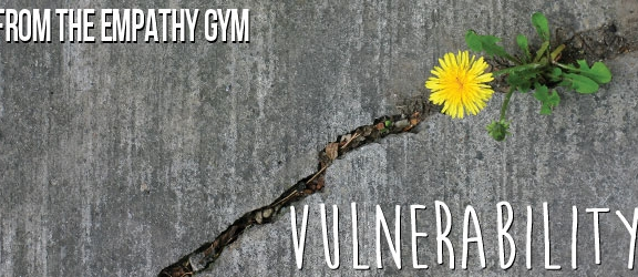From The Empathy Gym | Vulnerability