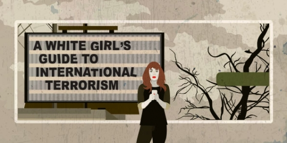 A White Girl's Guide to International Terrorism | A Note from the Artistic Director