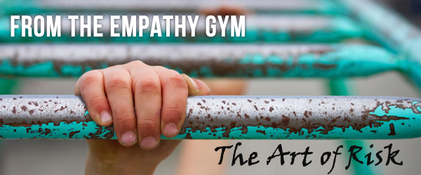 From the Empathy Gym | The Art of Risk