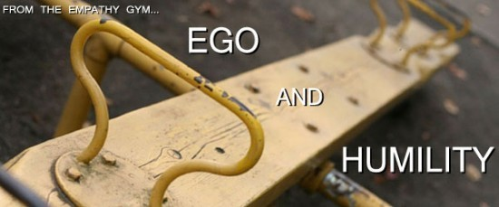 From the Empathy Gym | Ego and Humility
