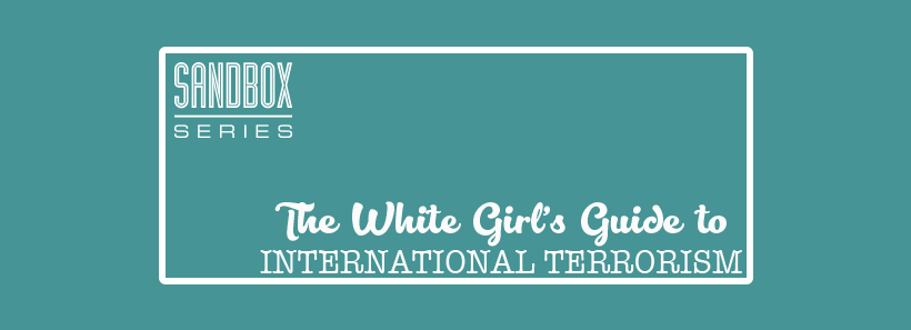 The White Girl's Guide to International Terrorism | August 13, 2018